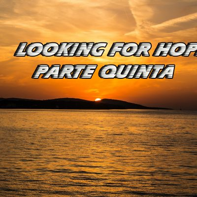 DP Looking for Hope Parte Quinta